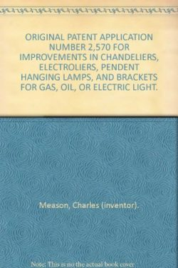 ORIGINAL PATENT APPLICATION NUMBER 2,570 FOR IMPROVEMENTS IN CHANDELIERS, ELECTROLIERS, PENDENT  ...