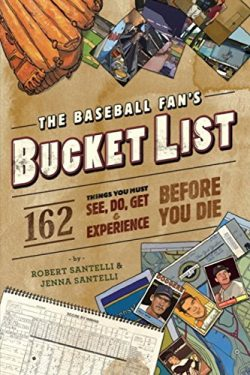 The Baseball Fan's Bucket List: 162 Things You Must Do, See, Get, and Experience Before Yo ...