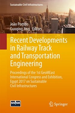Recent Developments in Railway Track and Transportation Engineering: Proceedings of the 1st GeoM ...